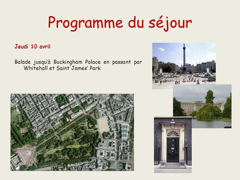 Programme du séjour Jeudi 10 avril Balade jusqu'à Buckingham Palace en passant par Whitehall et Saint James' Park