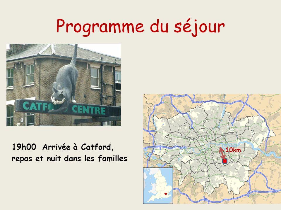 Programme du séjour 19h00 Arrivée à Catford,
