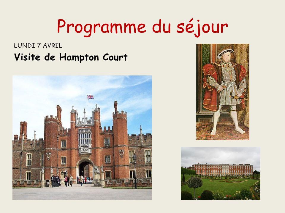 Programme du séjour LUNDI 7 AVRIL Visite de Hampton Court
