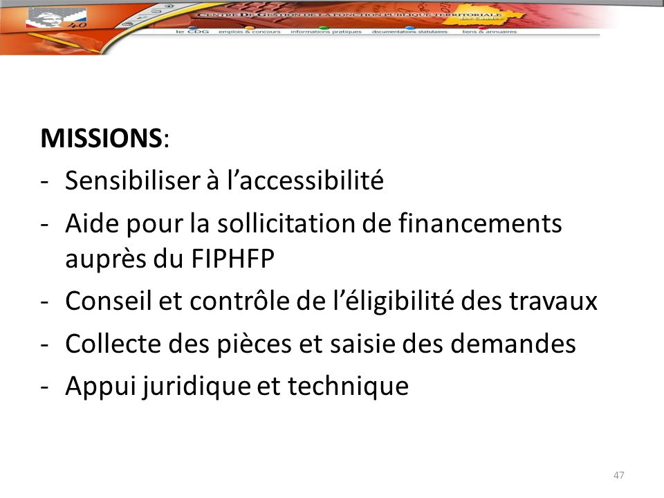 MISSIONS: Sensibiliser à l'accessibilité. Aide pour la sollicitation de financements auprès du FIPHFP.