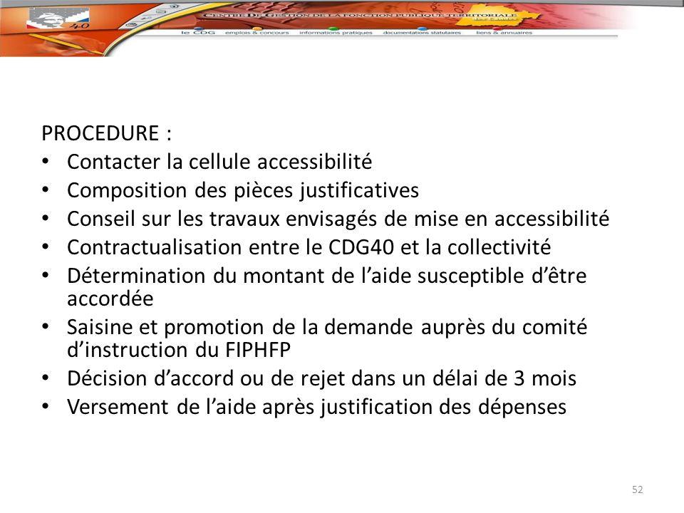 PROCEDURE : Contacter la cellule accessibilité. Composition des pièces justificatives. Conseil sur les travaux envisagés de mise en accessibilité.