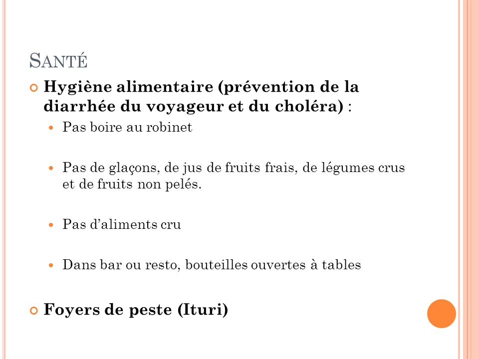 Santé Hygiène alimentaire (prévention de la diarrhée du voyageur et du choléra) : Pas boire au robinet.