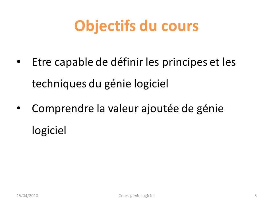 Objectifs du cours Etre capable de définir les principes et les techniques du génie logiciel. Comprendre la valeur ajoutée de génie logiciel.
