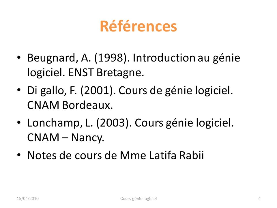 Références Beugnard, A. (1998). Introduction au génie logiciel. ENST Bretagne. Di gallo, F. (2001). Cours de génie logiciel. CNAM Bordeaux.