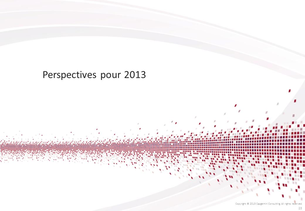 Perspectives pour 2013 Copyright © 2013 Capgemini Consulting. All rights reserved.