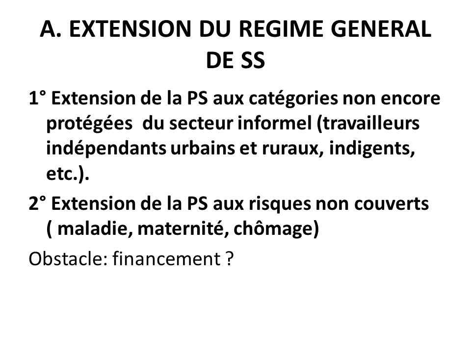 A. EXTENSION DU REGIME GENERAL DE SS