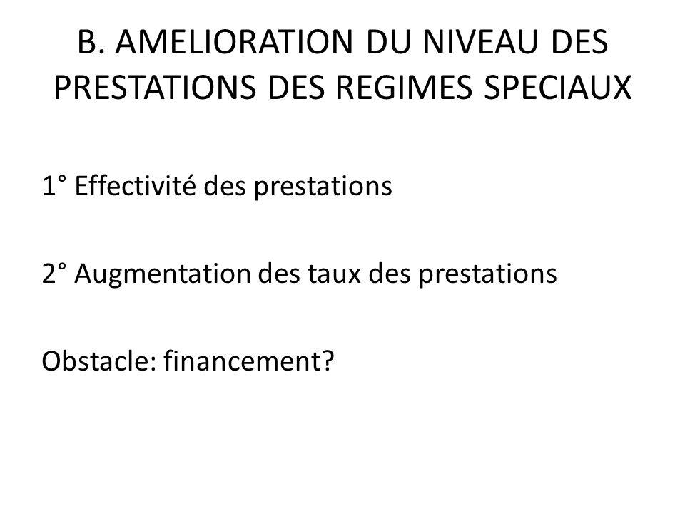 B. AMELIORATION DU NIVEAU DES PRESTATIONS DES REGIMES SPECIAUX