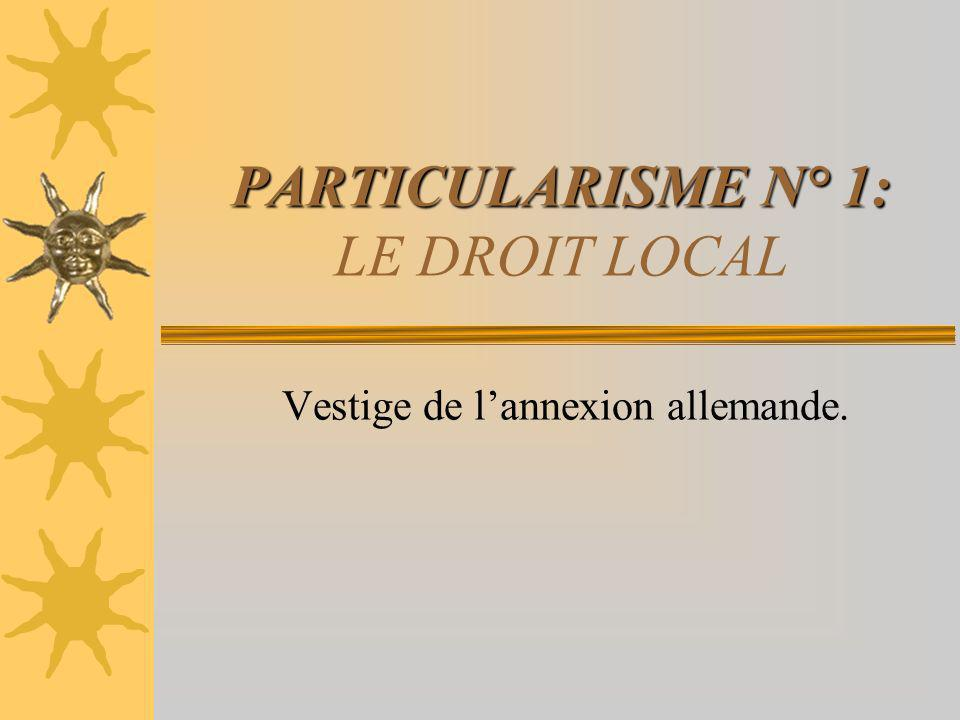 PARTICULARISME N° 1: LE DROIT LOCAL