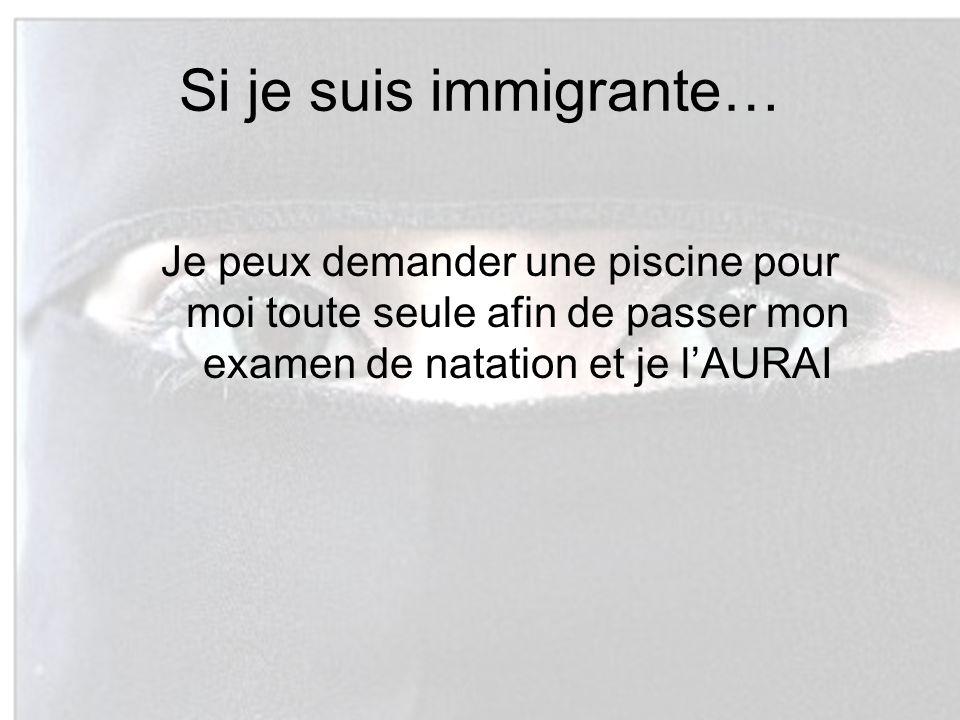 Si je suis immigrante…Je peux demander une piscine pour moi toute seule afin de passer mon examen de natation et je l'AURAI.