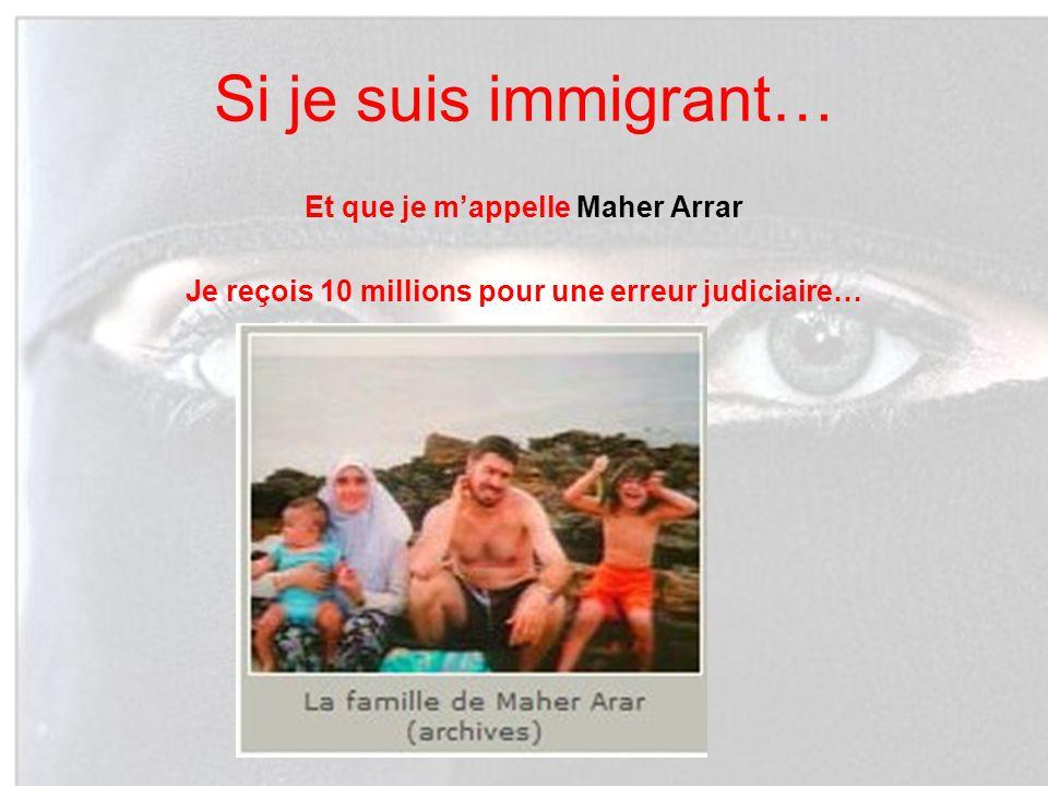 Si je suis immigrant… Et que je m'appelle Maher Arrar