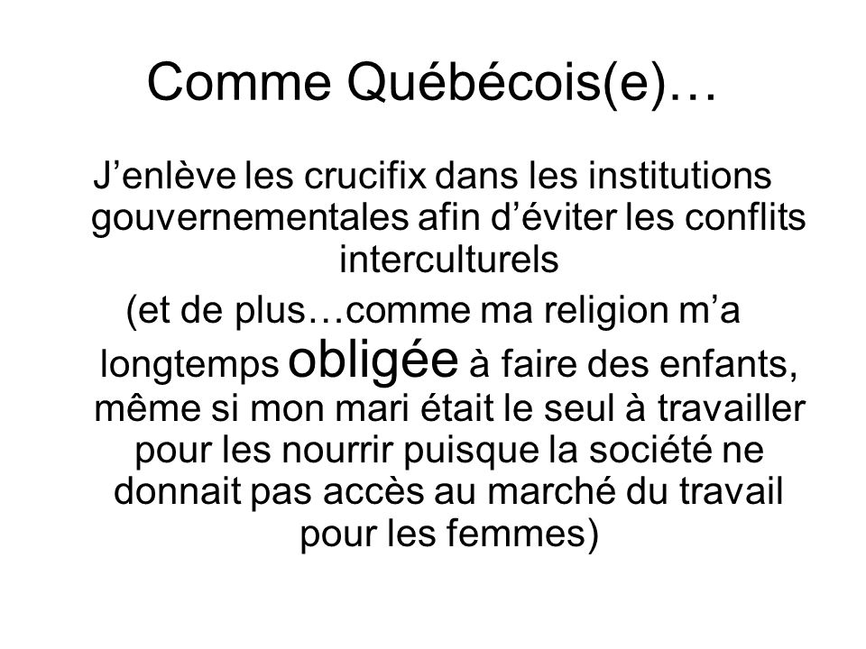 Comme Québécois(e)… J'enlève les crucifix dans les institutions gouvernementales afin d'éviter les conflits interculturels.