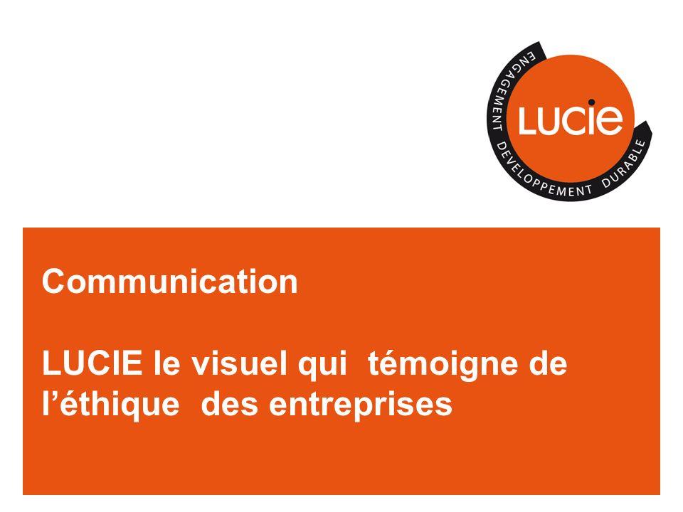 Communication LUCIE le visuel qui témoigne de l'éthique des entreprises