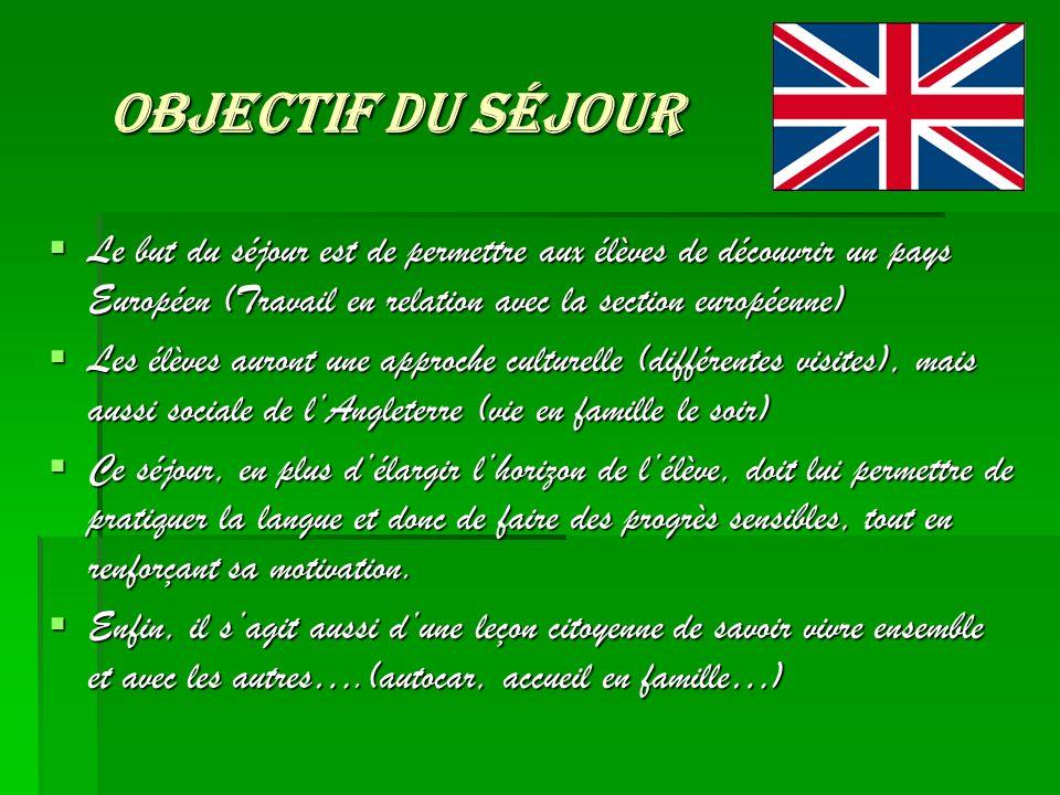 Objectif du séjour Le but du séjour est de permettre aux élèves de découvrir un pays Européen (Travail en relation avec la section européenne)