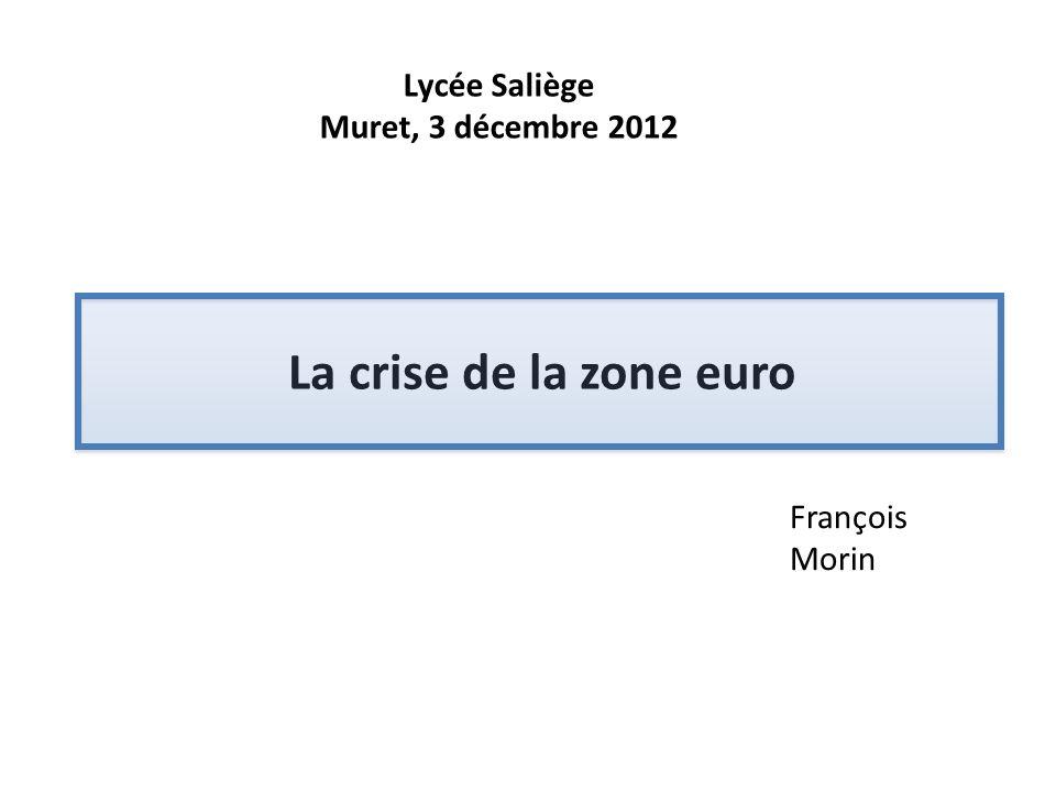 La crise de la zone euro Lycée Saliège Muret, 3 décembre 2012 François