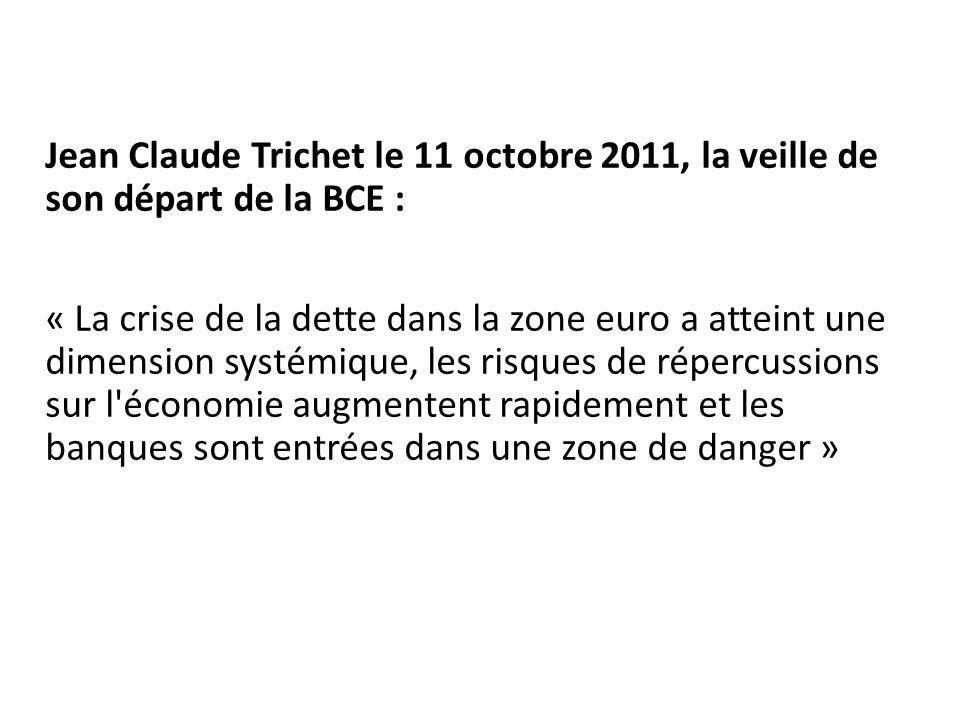 Jean Claude Trichet le 11 octobre 2011, la veille de son départ de la BCE : « La crise de la dette dans la zone euro a atteint une dimension systémique, les risques de répercussions sur l économie augmentent rapidement et les banques sont entrées dans une zone de danger »