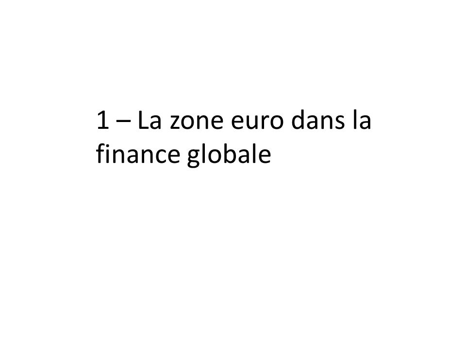 1 – La zone euro dans la finance globale