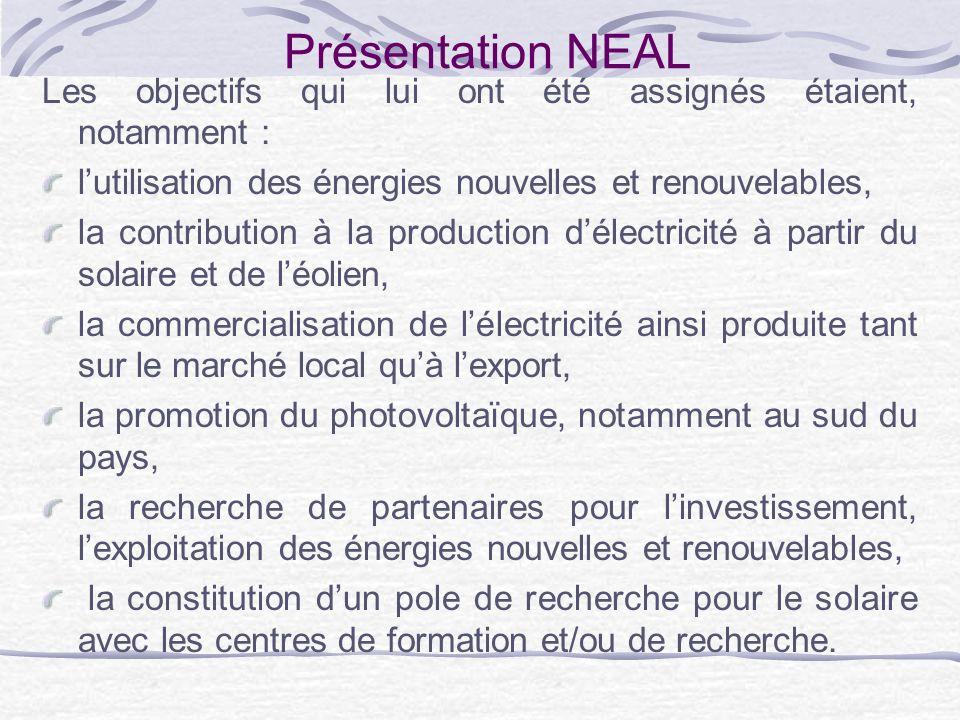 Présentation NEAL Les objectifs qui lui ont été assignés étaient, notamment : l'utilisation des énergies nouvelles et renouvelables,