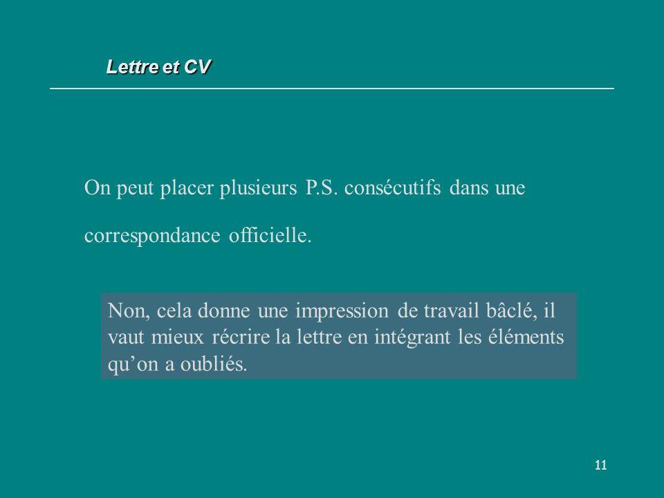 Lettre et CV On peut placer plusieurs P.S. consécutifs dans une correspondance officielle. V/F.