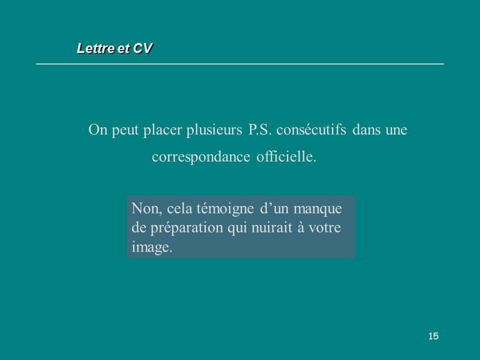 Lettre et CV On peut placer plusieurs P.S. consécutifs dans une correspondance officielle. V / F.