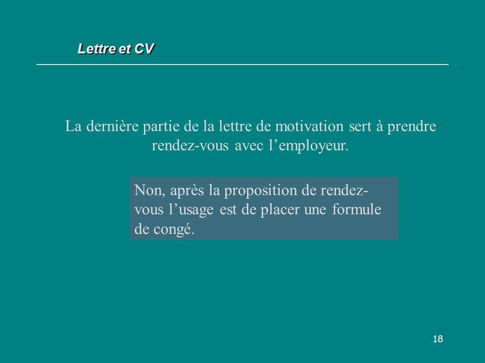 Lettre et CV La dernière partie de la lettre de motivation sert à prendre rendez-vous avec l'employeur.
