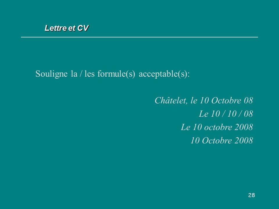 Souligne la / les formule(s) acceptable(s): Châtelet, le 10 Octobre 08