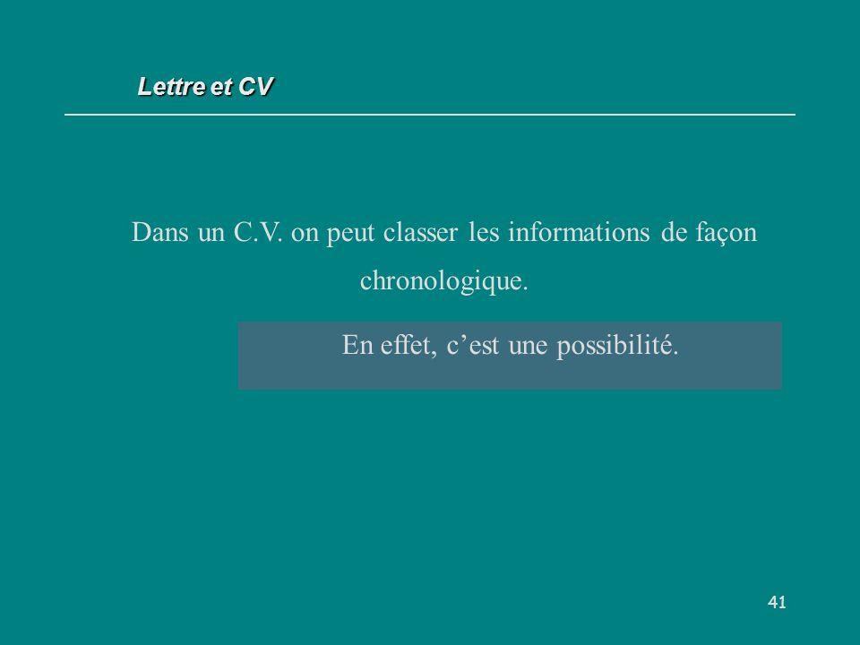 Dans un C.V. on peut classer les informations de façon chronologique.