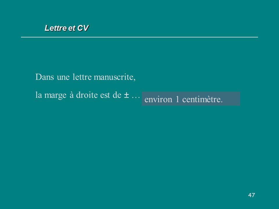 Dans une lettre manuscrite, la marge à droite est de ± … cm.
