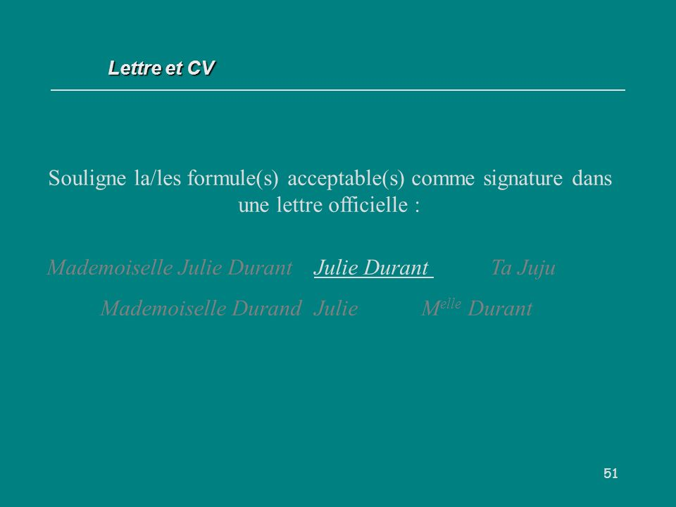 Lettre et CV Souligne la/les formule(s) acceptable(s) comme signature dans une lettre officielle :