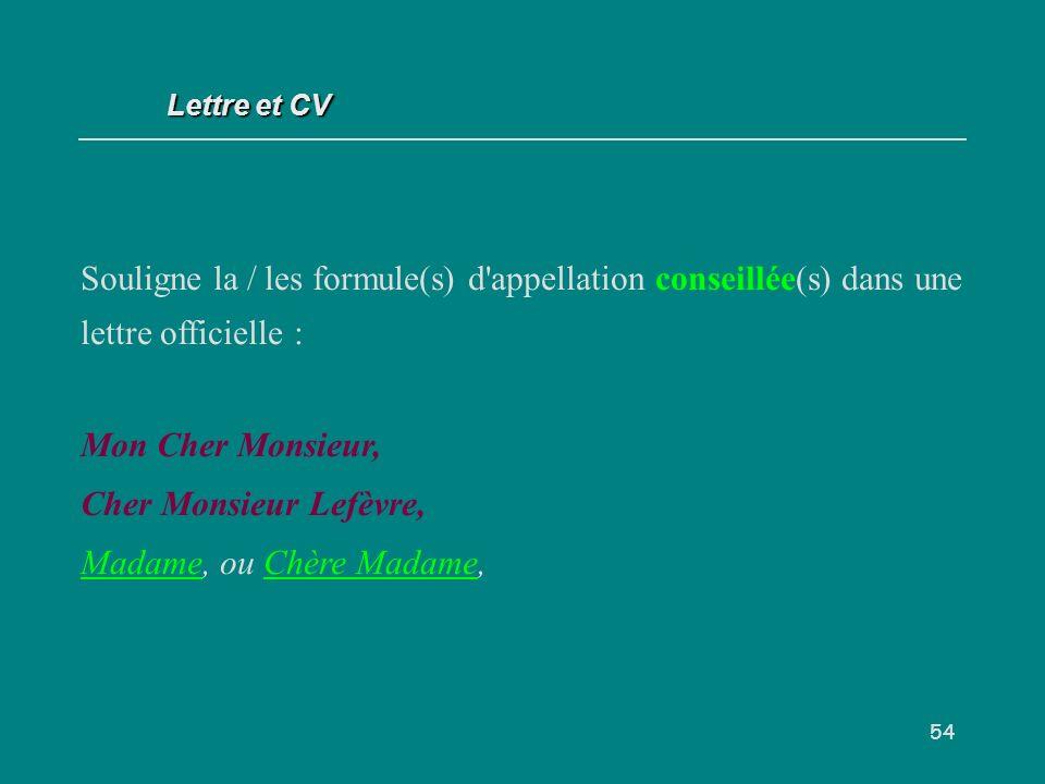 Lettre et CV Souligne la / les formule(s) d appellation conseillée(s) dans une lettre officielle : Mon Cher Monsieur,