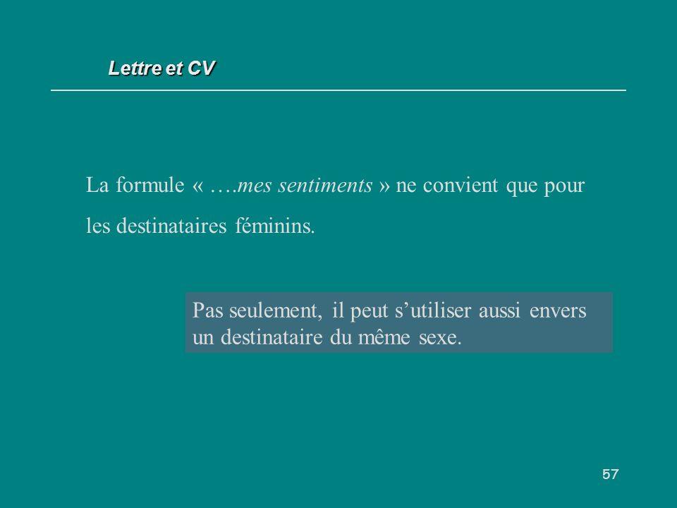 Lettre et CV La formule « ….mes sentiments » ne convient que pour les destinataires féminins. V/F