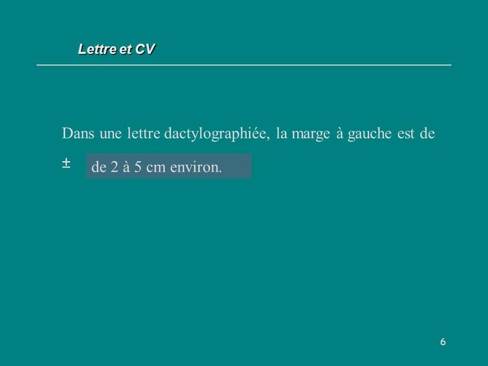 Dans une lettre dactylographiée, la marge à gauche est de ± cm.