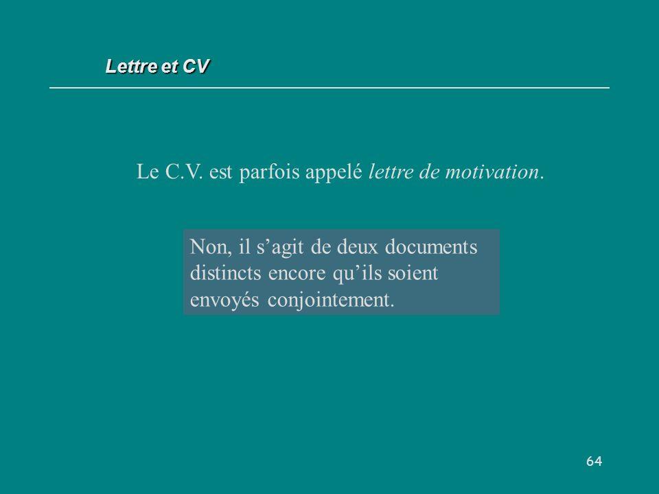 Le C.V. est parfois appelé lettre de motivation.