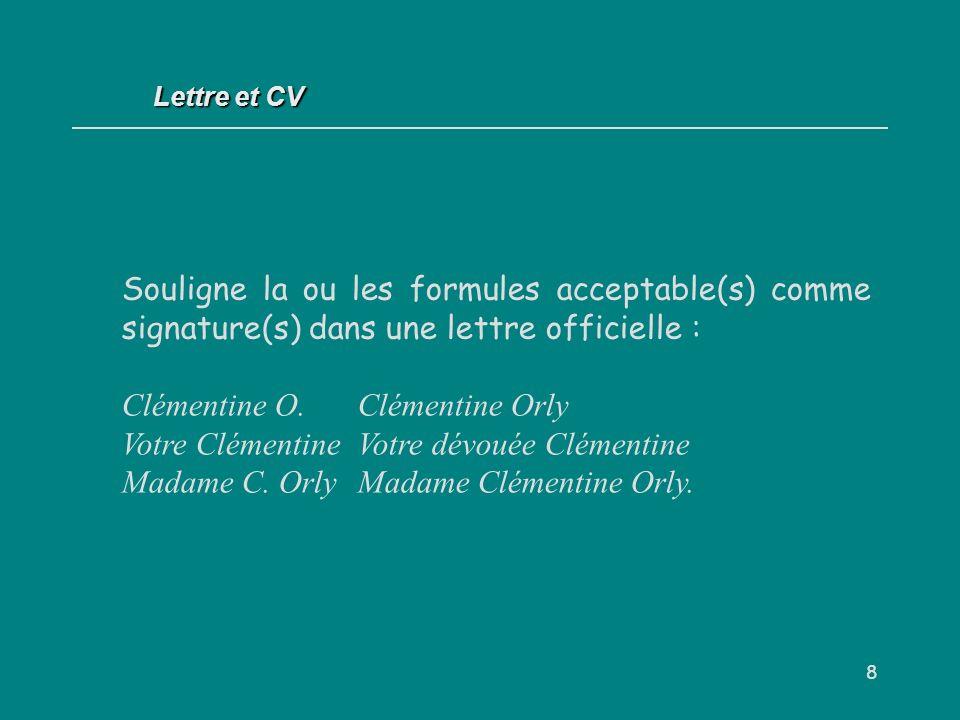 Lettre et CV Souligne la ou les formules acceptable(s) comme signature(s) dans une lettre officielle :
