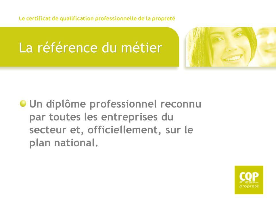 La référence du métier Un diplôme professionnel reconnu par toutes les entreprises du secteur et, officiellement, sur le plan national.