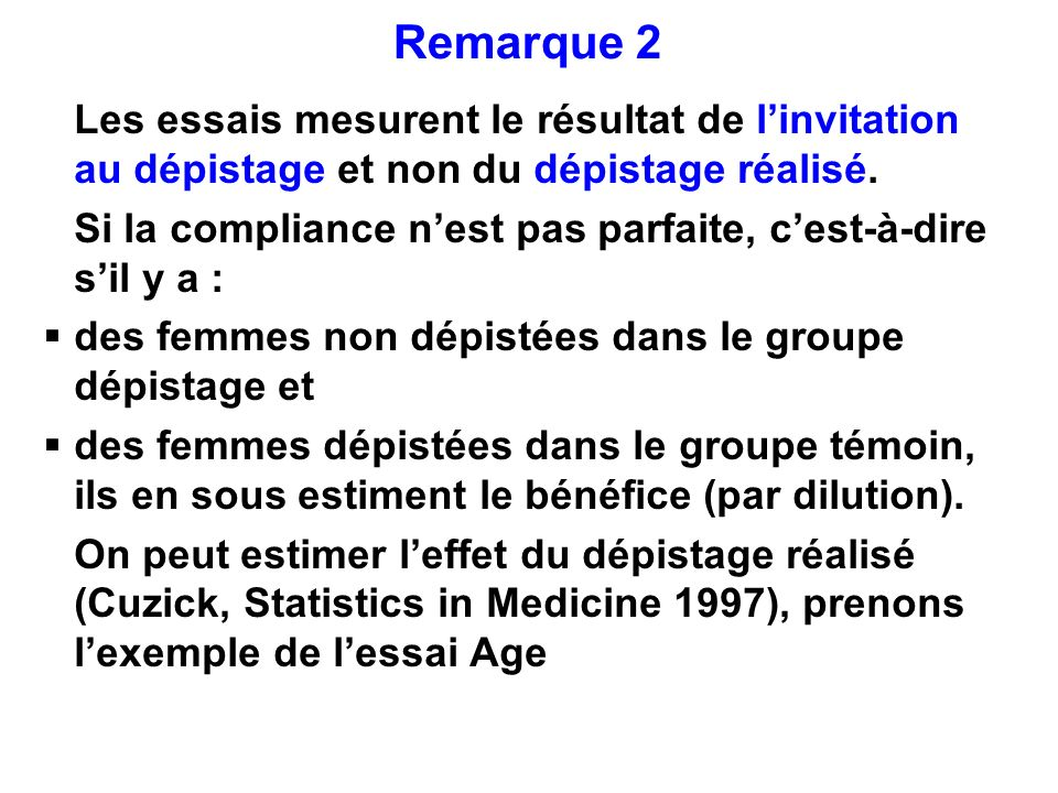 Remarque 2 Les essais mesurent le résultat de l'invitation au dépistage et non du dépistage réalisé.