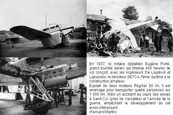 En 1937, le notaire djidjellien Eugène Porte, grand touriste aérien qui totalise 450 heures de vol conçoit, avec les ingénieurs De Lagrevol et Laboureix, le bimoteur SETCA Pétrel destiné à la construction amateur.