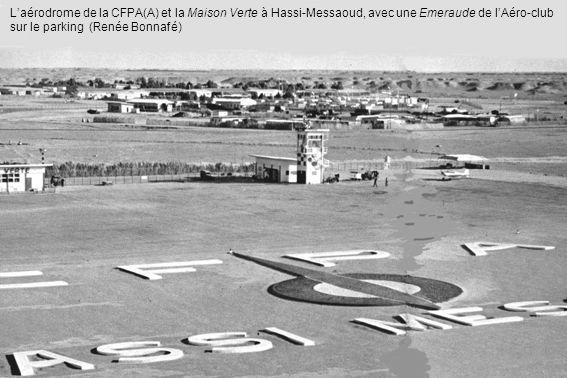 L'aérodrome de la CFPA(A) et la Maison Verte à Hassi-Messaoud, avec une Emeraude de l'Aéro-club sur le parking (Renée Bonnafé)