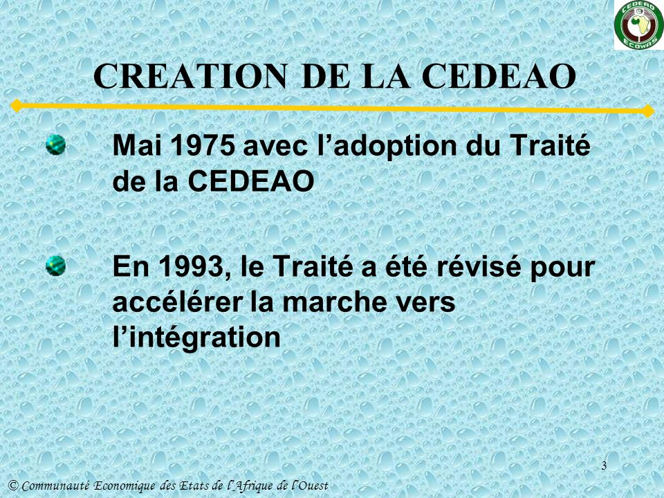 CREATION DE LA CEDEAO Mai 1975 avec l'adoption du Traité de la CEDEAO