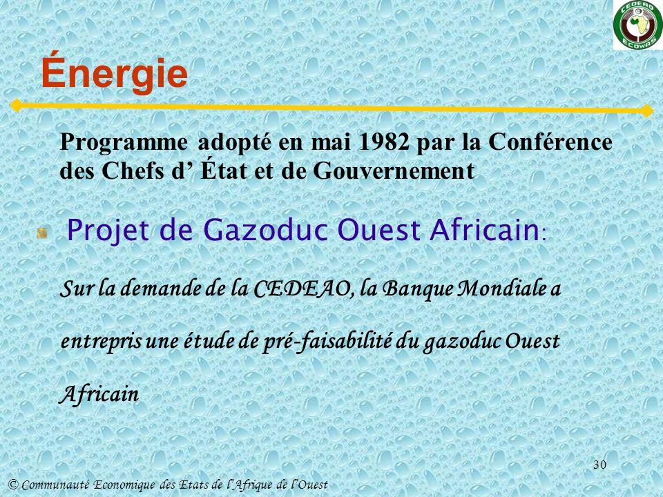Énergie Programme adopté en mai 1982 par la Conférence des Chefs d' État et de Gouvernement. Projet de Gazoduc Ouest Africain: