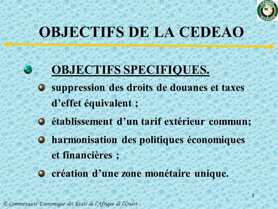 OBJECTIFS DE LA CEDEAO OBJECTIFS SPECIFIQUES.