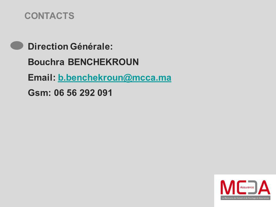 CONTACTS Direction Générale: Bouchra BENCHEKROUN Email: b.benchekroun@mcca.ma Gsm: 06 56 292 091