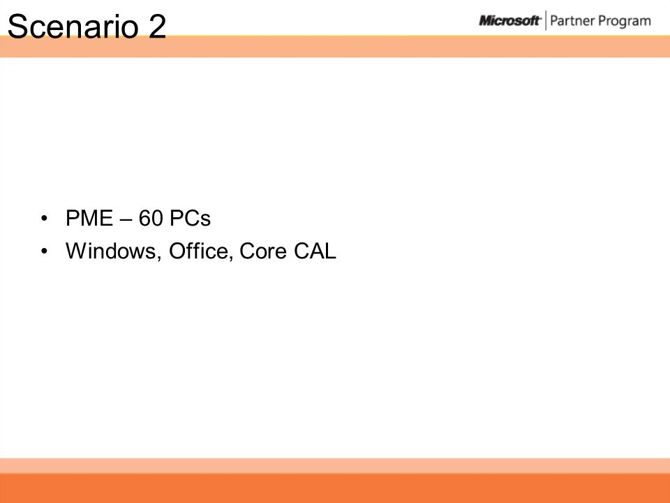 Scenario 2 PME – 60 PCs Windows, Office, Core CAL