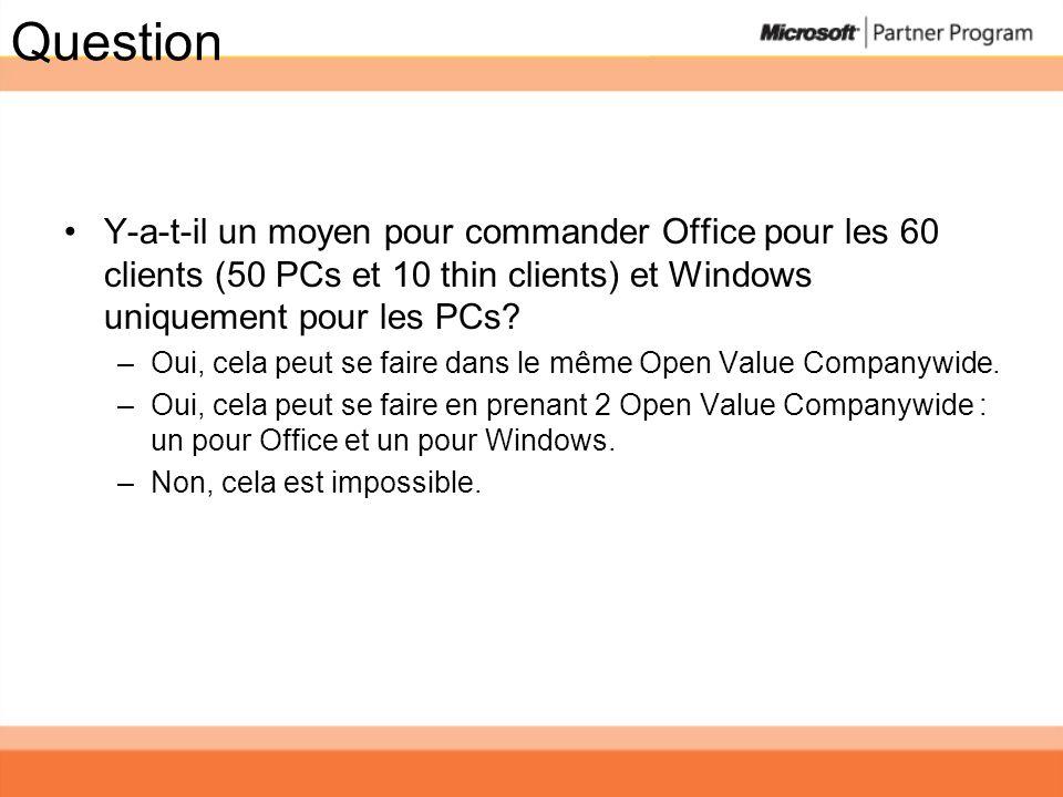 Question Y-a-t-il un moyen pour commander Office pour les 60 clients (50 PCs et 10 thin clients) et Windows uniquement pour les PCs