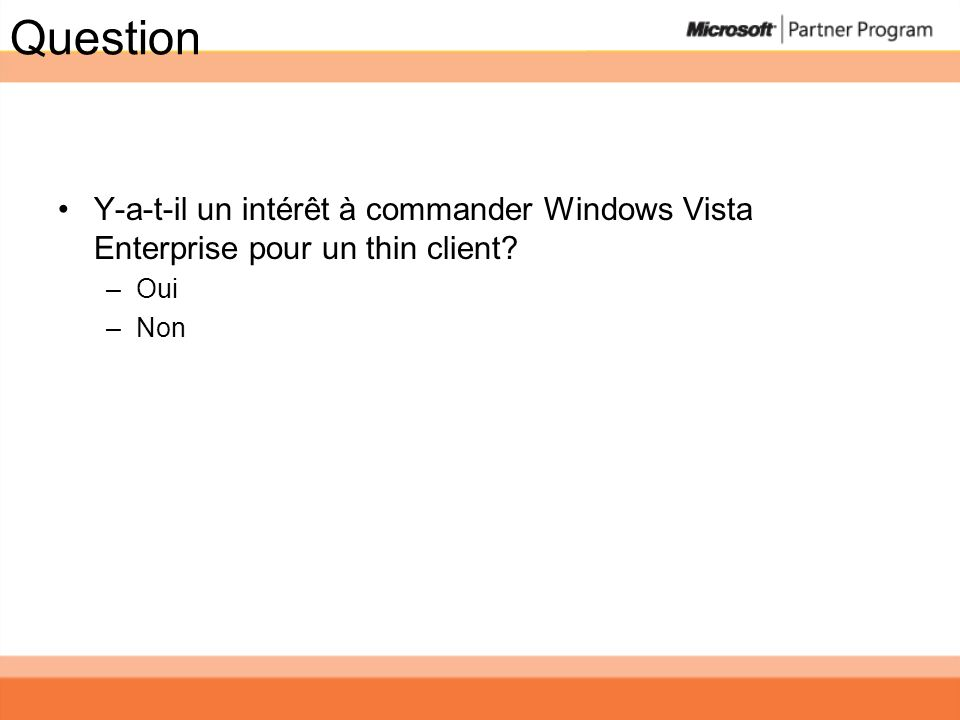Question Y-a-t-il un intérêt à commander Windows Vista Enterprise pour un thin client Oui Non