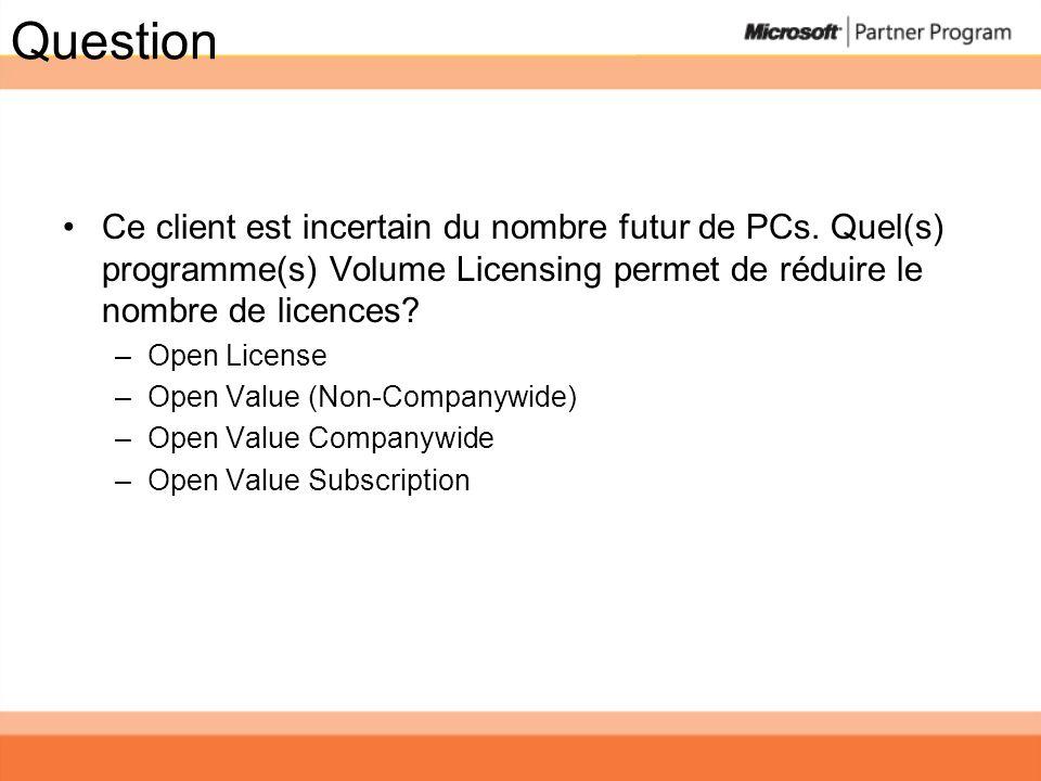 Question Ce client est incertain du nombre futur de PCs. Quel(s) programme(s) Volume Licensing permet de réduire le nombre de licences