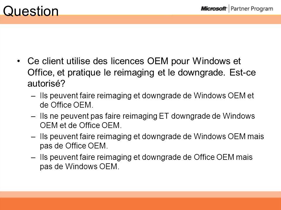 Question Ce client utilise des licences OEM pour Windows et Office, et pratique le reimaging et le downgrade. Est-ce autorisé