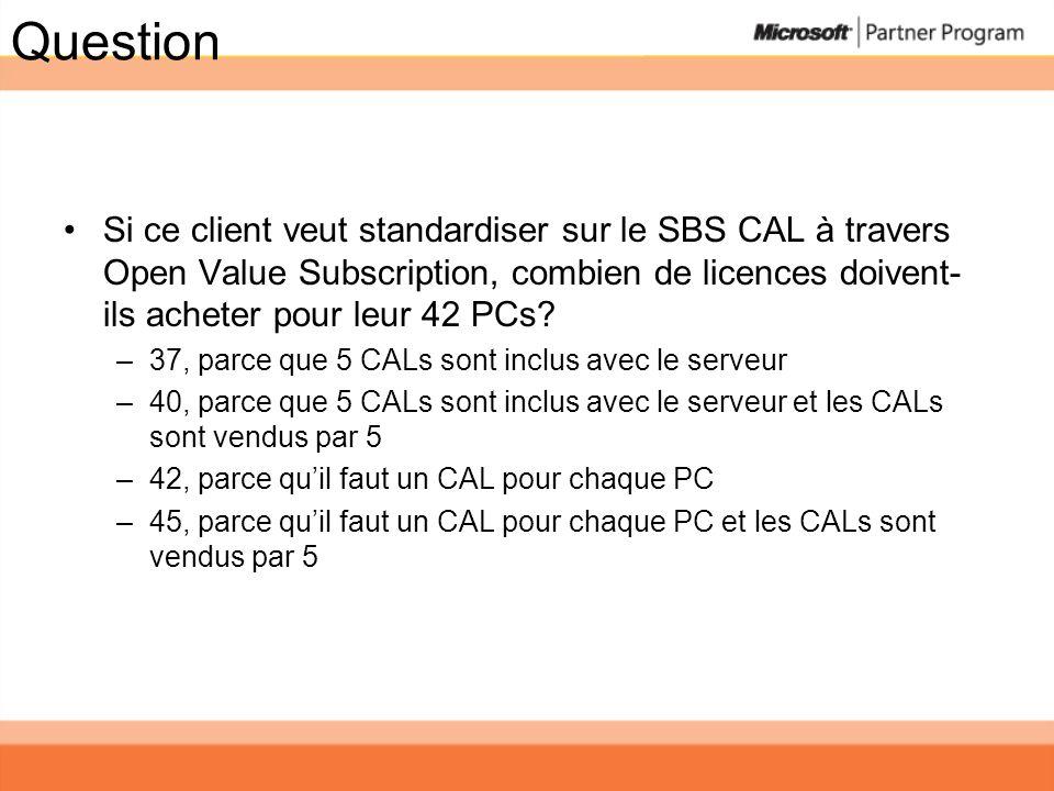 Question Si ce client veut standardiser sur le SBS CAL à travers Open Value Subscription, combien de licences doivent-ils acheter pour leur 42 PCs