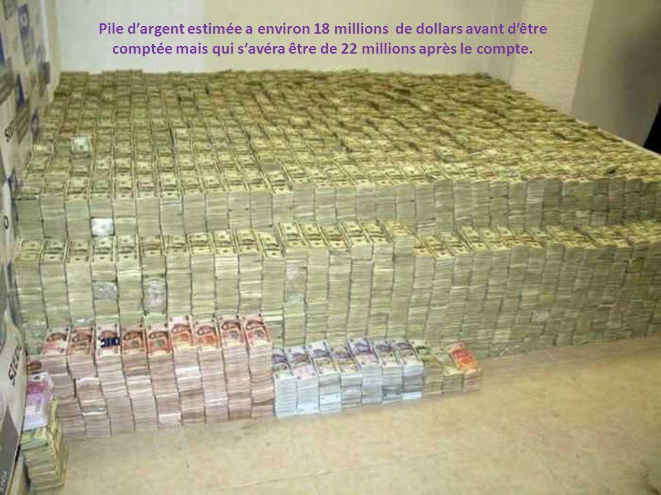 Pile d'argent estimée a environ 18 millions de dollars avant d'être comptée mais qui s'avéra être de 22 millions après le compte.