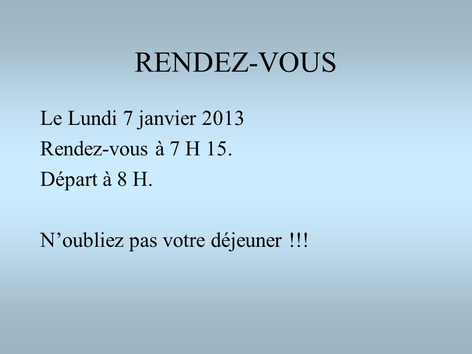 RENDEZ-VOUS Le Lundi 7 janvier 2013 Rendez-vous à 7 H 15.