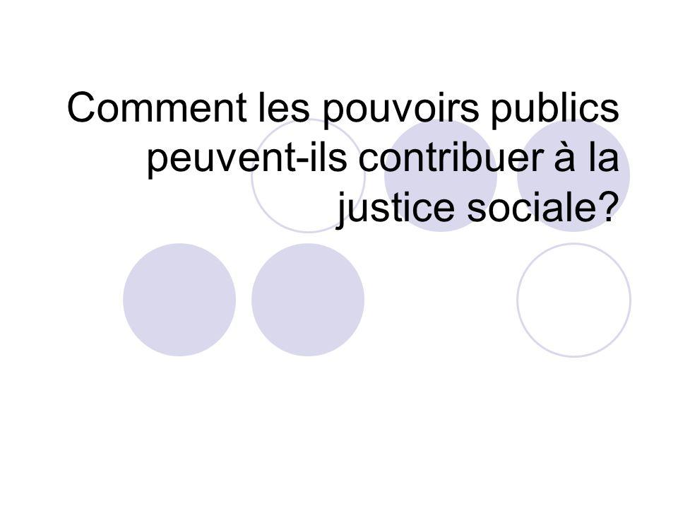 Comment les pouvoirs publics peuvent-ils contribuer à la justice sociale